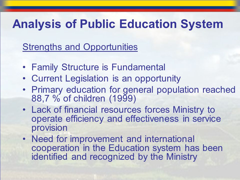 Strengths and Opportunities Family Structure is Fundamental Current Legislation is an opportunity Primary education for general population reached 88,
