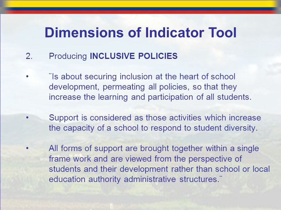 2.Producing INCLUSIVE POLICIES ¨Is about securing inclusion at the heart of school development, permeating all policies, so that they increase the lea
