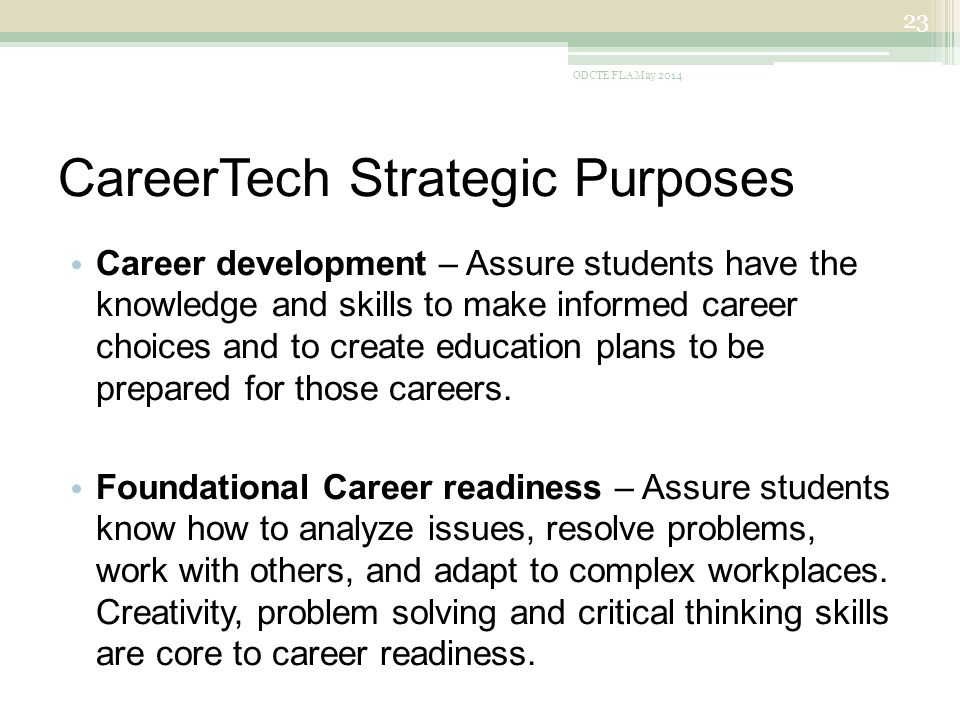 CareerTech Strategic Purposes Career development – Assure students have the knowledge and skills to make informed career choices and to create education plans to be prepared for those careers.