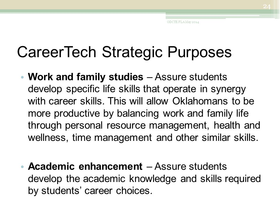 CareerTech Strategic Purposes Work and family studies – Assure students develop specific life skills that operate in synergy with career skills.