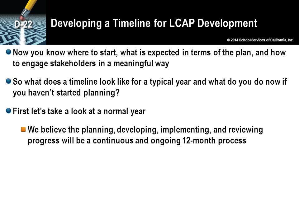 Developing a Timeline for LCAP Development Now you know where to start, what is expected in terms of the plan, and how to engage stakeholders in a mea