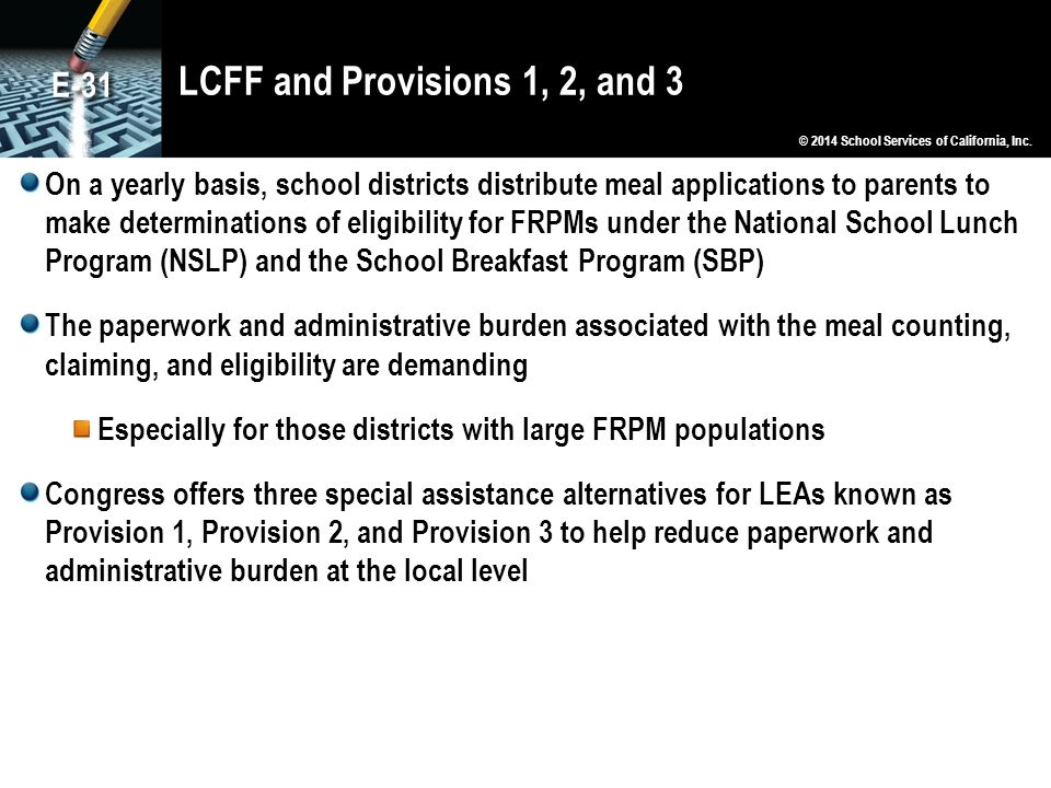 LCFF and Provisions 1, 2, and 3 On a yearly basis, school districts distribute meal applications to parents to make determinations of eligibility for