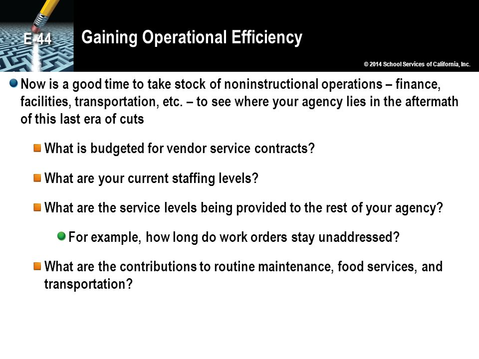 Gaining Operational Efficiency Now is a good time to take stock of noninstructional operations – finance, facilities, transportation, etc. – to see wh