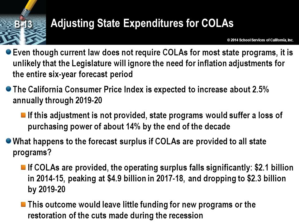 Adjusting State Expenditures for COLAs Even though current law does not require COLAs for most state programs, it is unlikely that the Legislature wil