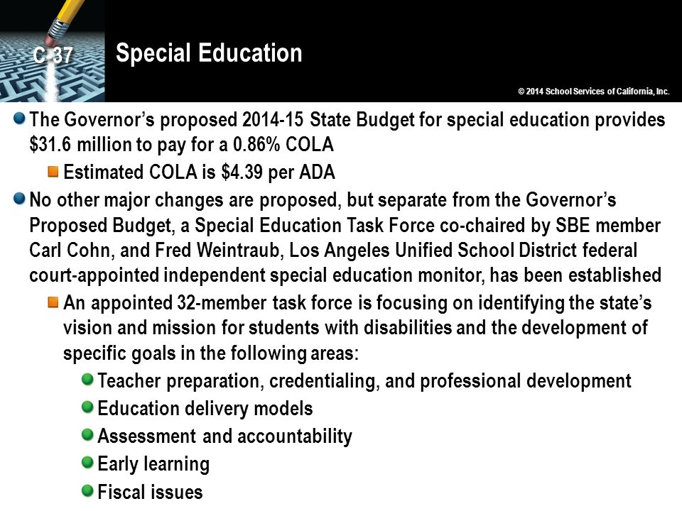 Special Education The Governor's proposed 2014-15 State Budget for special education provides $31.6 million to pay for a 0.86% COLA Estimated COLA is