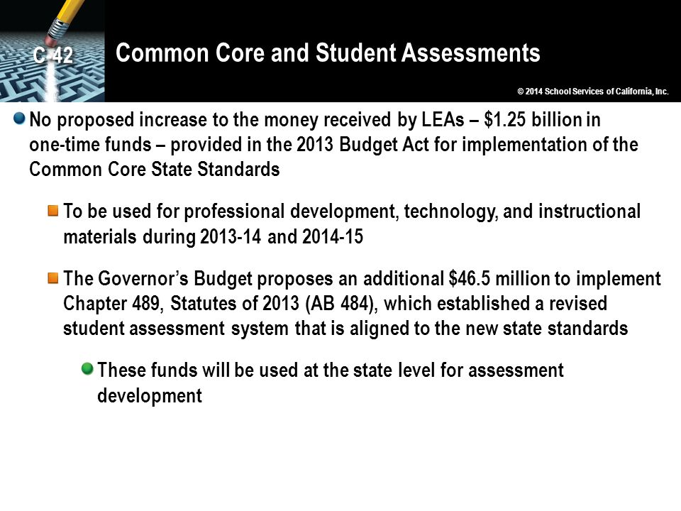 Common Core and Student Assessments No proposed increase to the money received by LEAs – $1.25 billion in one-time funds – provided in the 2013 Budget