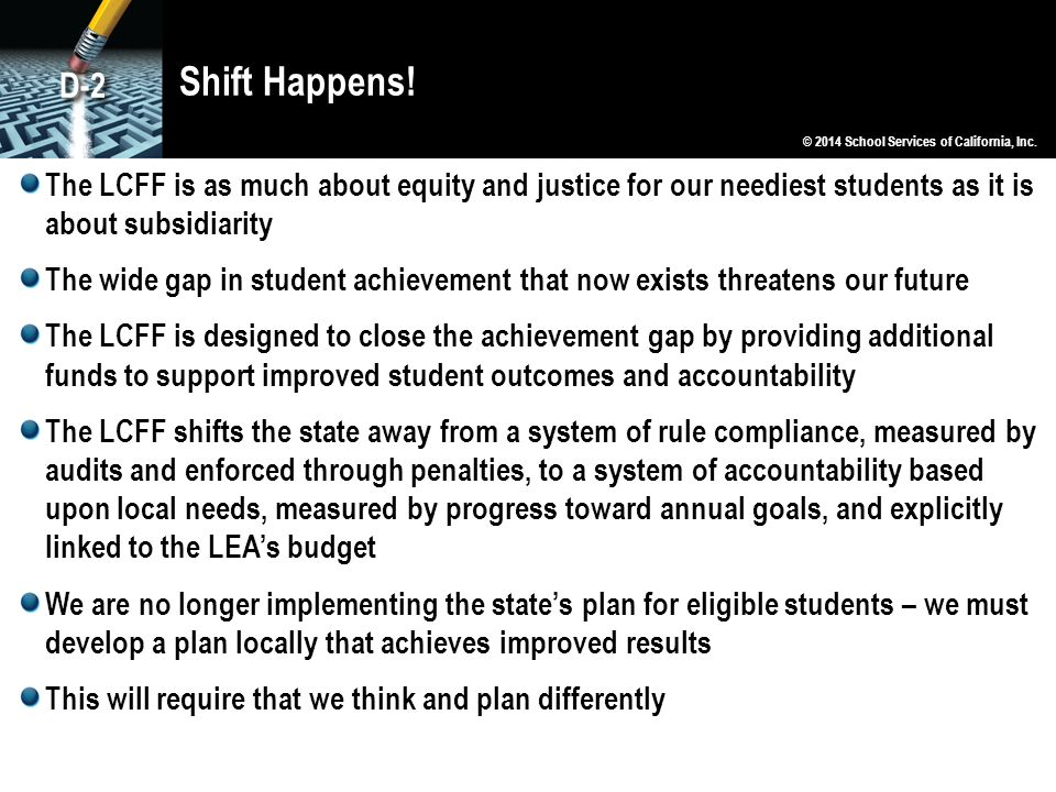 Shift Happens! The LCFF is as much about equity and justice for our neediest students as it is about subsidiarity The wide gap in student achievement