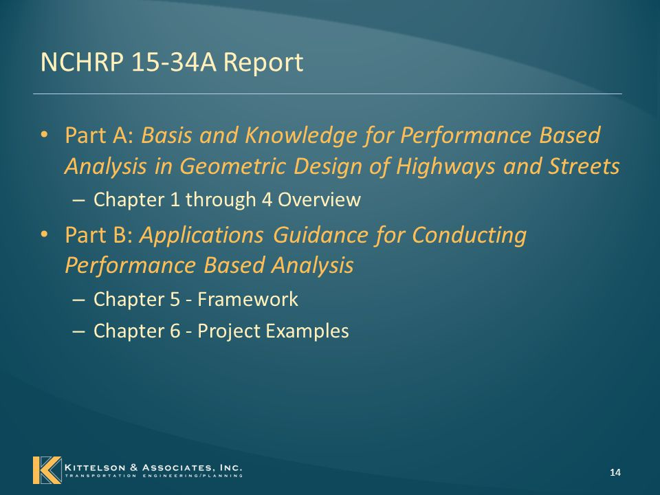 NCHRP 15-34A Report Part A – Chapter 1 – Introduction – Chapter 2 – Overview – Chapter 3 – Identify Project Outcomes – Chapter 4 – Geometric Design Elements Part B – Chapter 5 – Process Framework – Chapter 6 – Case Studies/Project Examples 15