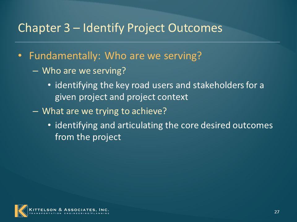 Defining Project Performance – Goals and Measures Chapter 3 – Identify Project Outcomes – US DOT's Strategic Plan for 2012-2016 Economic competitiveness Environmental sustainability Livable communities Organizational excellence Safety State of good repair 28 – Moving Ahead for Progress in the 21st Century Act (MAP- 21) Congestion Reduction Infrastructure Condition Environmental Sustainability Freight Movement and Economic Vitality Reduced Project Delivery Delays Safety System Reliability