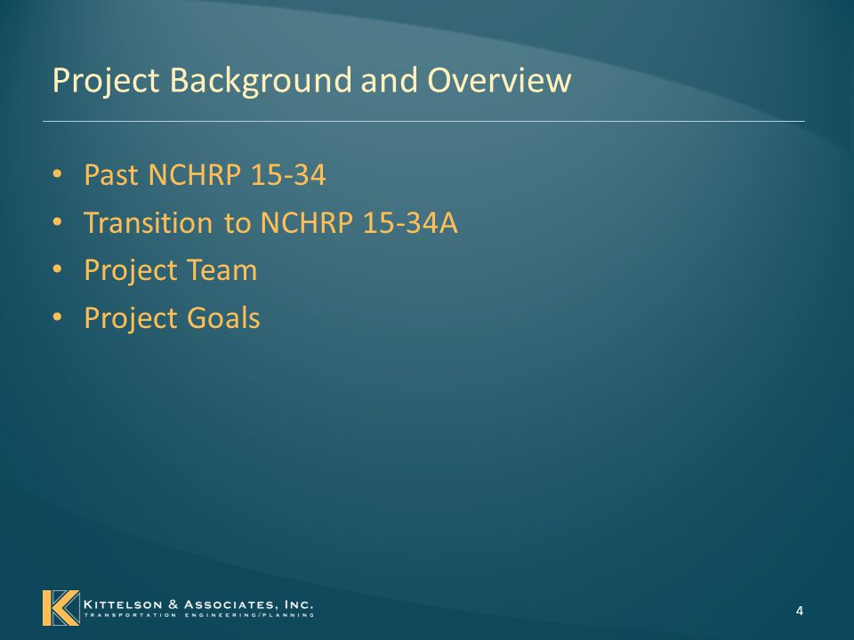 Project Background – NCHRP 15-34 Past NCHRP 15-34 – The original intent of NCHRP project 15-34 was to facilitate the transference of research findings and performance-prediction technologies to application within highway and street decision- making processes.