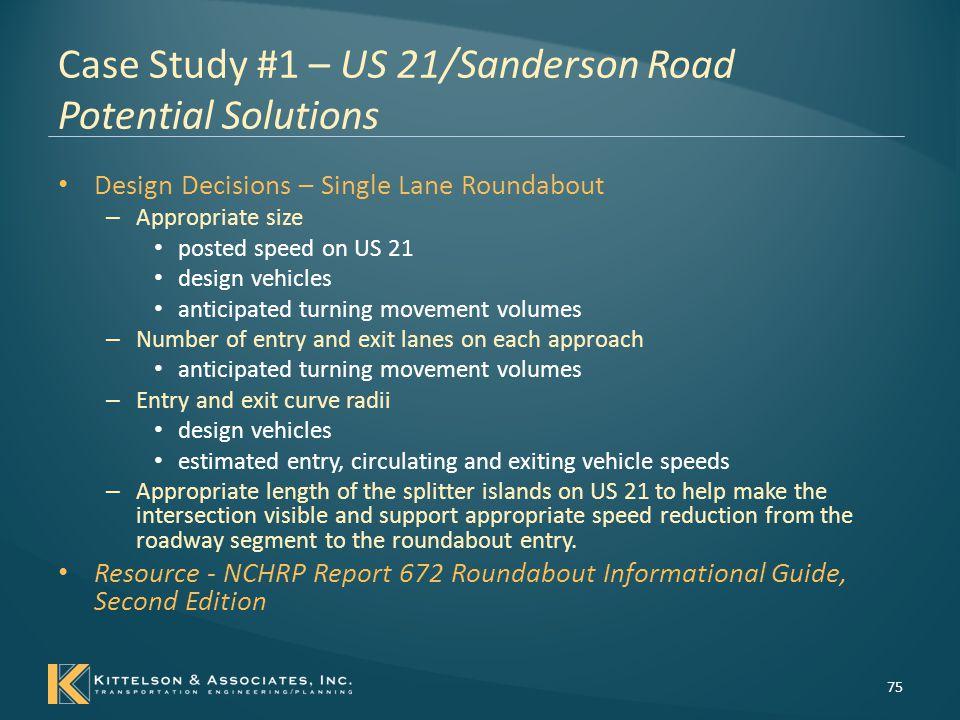 Case Study #1 – US 21/Sanderson Road Potential Solutions Solution Development – Traffic Signal 76