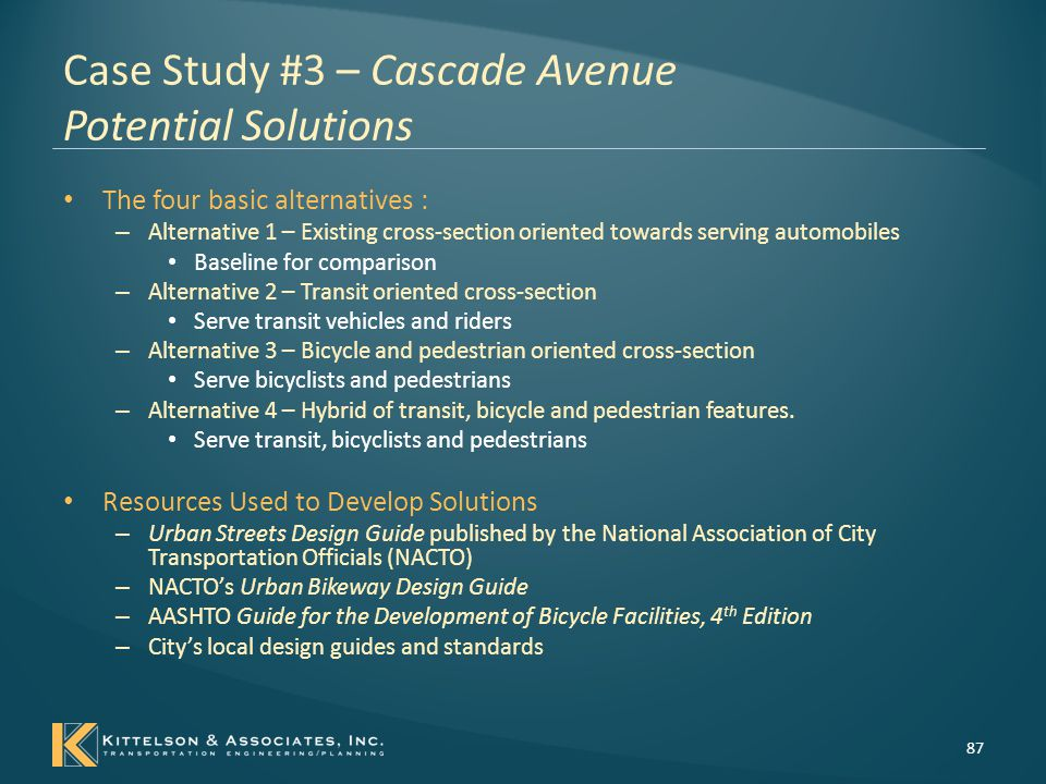 Case Study #3 – Cascade Avenue Potential Solutions – Solution Development Each alternative cross-section has a modal emphasis in contrast to the existing auto-oriented cross-section A common element among the alternatives is the lack of on-street parking.