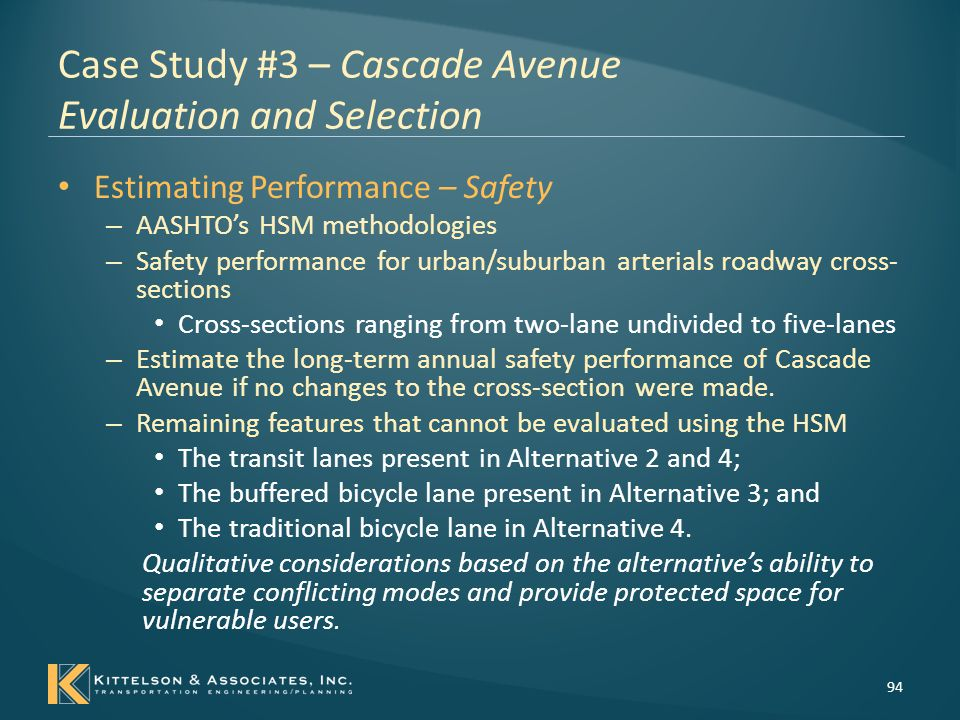 Case Study #3 – Cascade Avenue Evaluation and Selection Estimating Performance – Mobility – Highway Capacity Manual (HCM) 2010 methodologies Average travel time from one end of Cascade Avenue to the other.