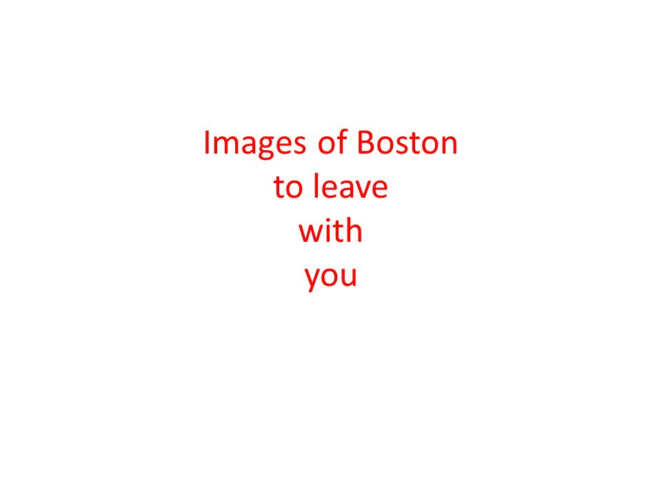 Images of Boston to leave with you