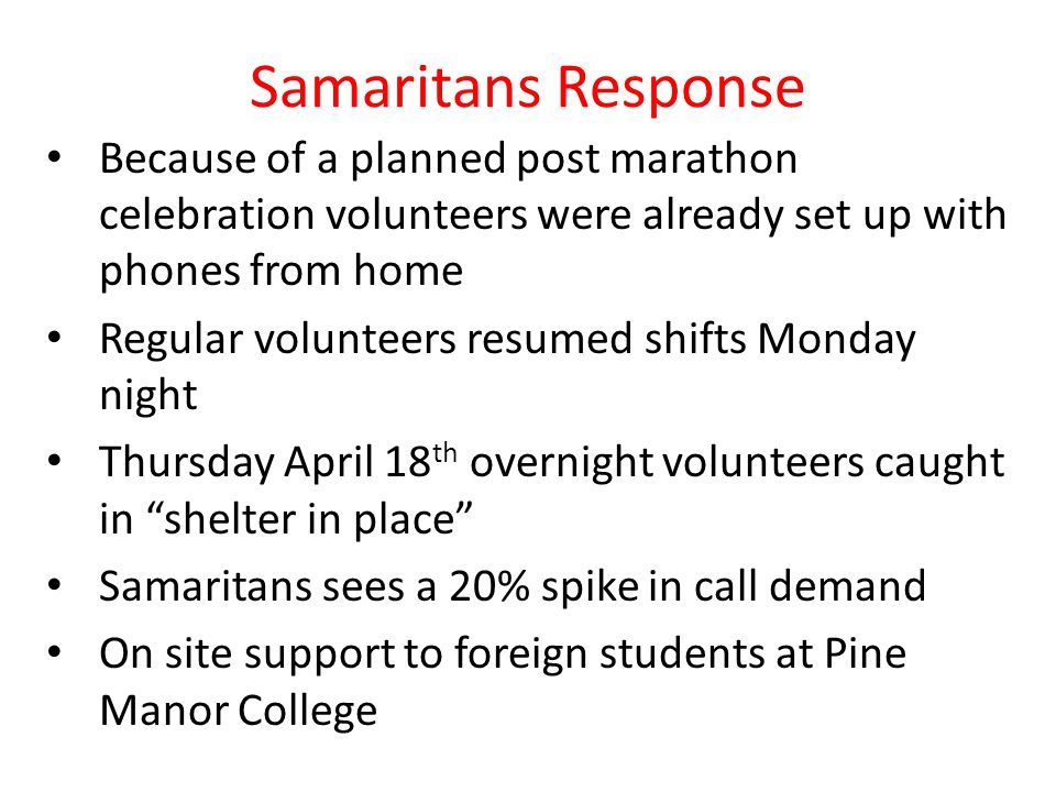 Samaritans Response Because of a planned post marathon celebration volunteers were already set up with phones from home Regular volunteers resumed shi
