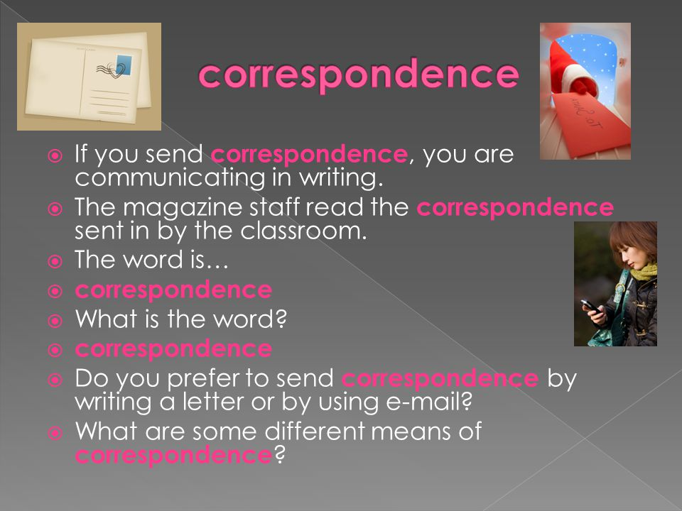  If you send correspondence, you are communicating in writing.