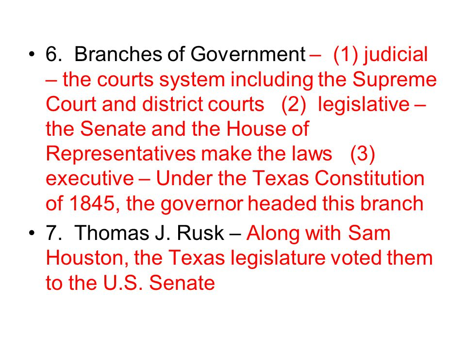 6. Branches of Government – (1) judicial – the courts system including the Supreme Court and district courts (2) legislative – the Senate and the Hous
