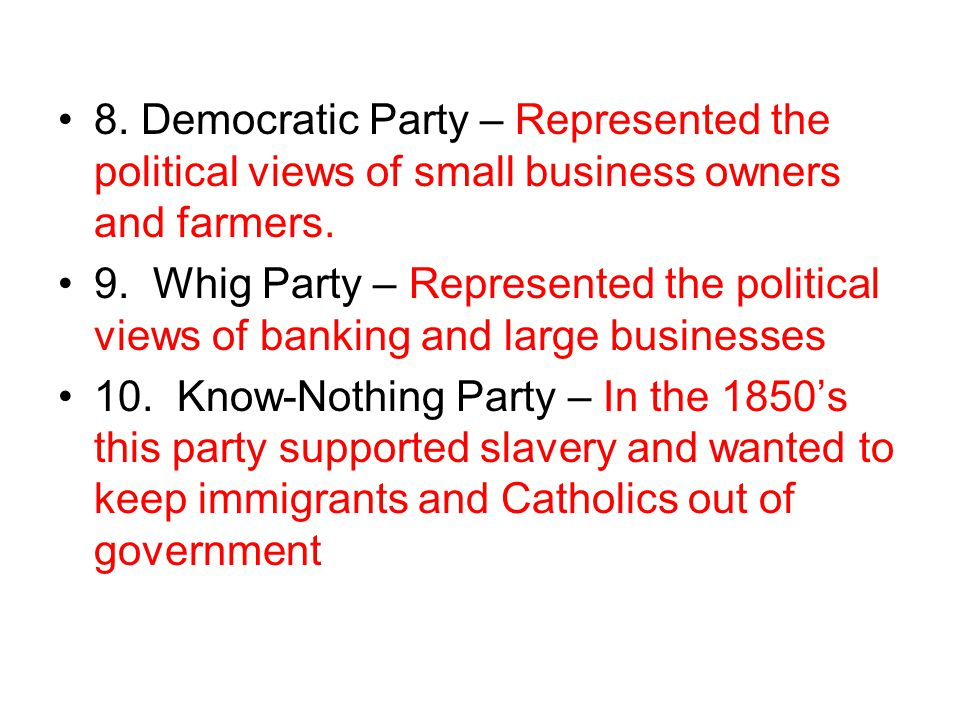 8.Democratic Party – Represented the political views of small business owners and farmers.