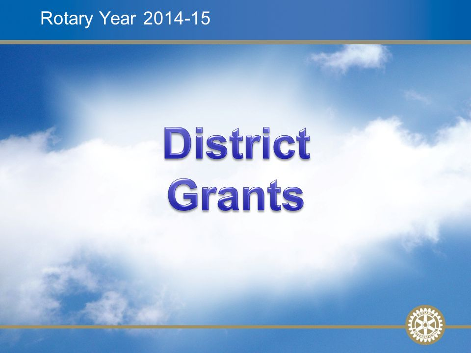 2 Rotary Foundation District Grants Simple, flexible, innovative Educational and humanitarian projects and activities consistent with mission Smaller activities and projects Local decision making with broader guidelines District administers General Rotary Foundation guidelines Creativity and accountability Local and DDF funding only—no TRF match District GrantsSlide 2