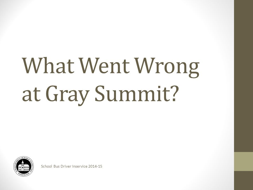 School Bus Driver Inservice 2014-15 What Went Wrong at Gray Summit