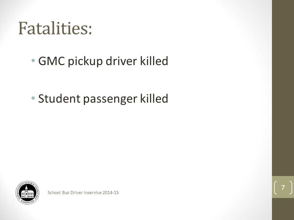 Fatalities: GMC pickup driver killed Student passenger killed 7