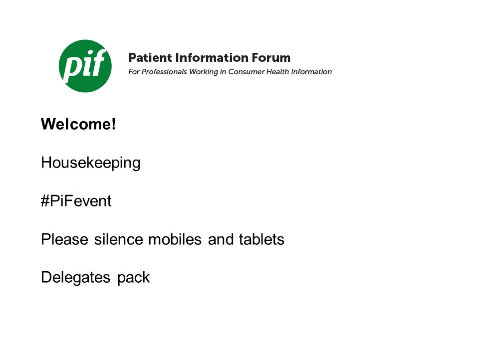 Welcome! Housekeeping #PiFevent Please silence mobiles and tablets Delegates pack