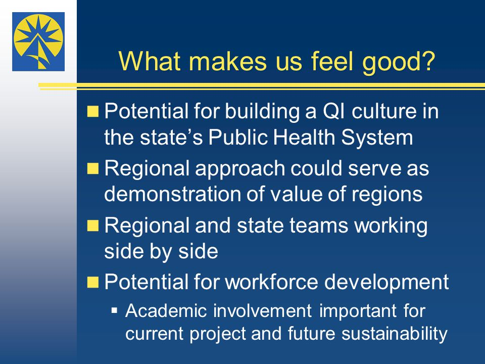 What makes us feel good? Potential for building a QI culture in the state's Public Health System Regional approach could serve as demonstration of val