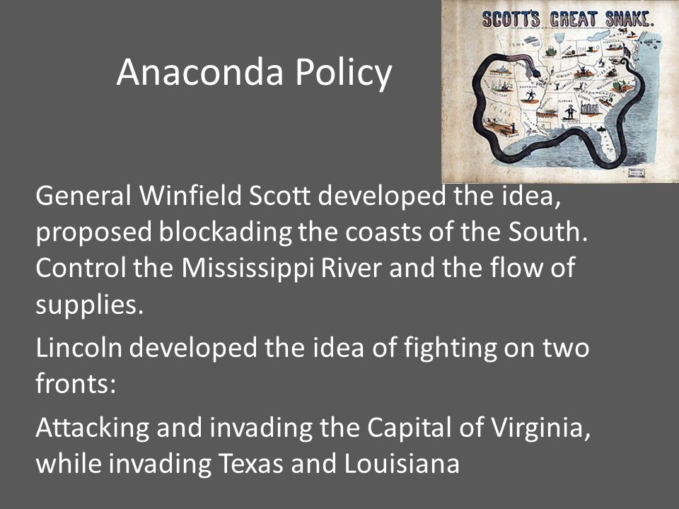 Anaconda Policy General Winfield Scott developed the idea, proposed blockading the coasts of the South.