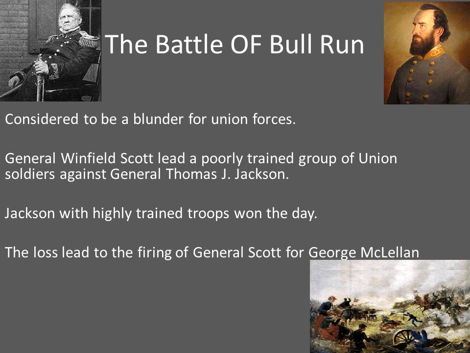 The Battle OF Bull Run Considered to be a blunder for union forces.
