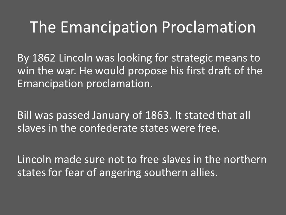 The Emancipation Proclamation By 1862 Lincoln was looking for strategic means to win the war.