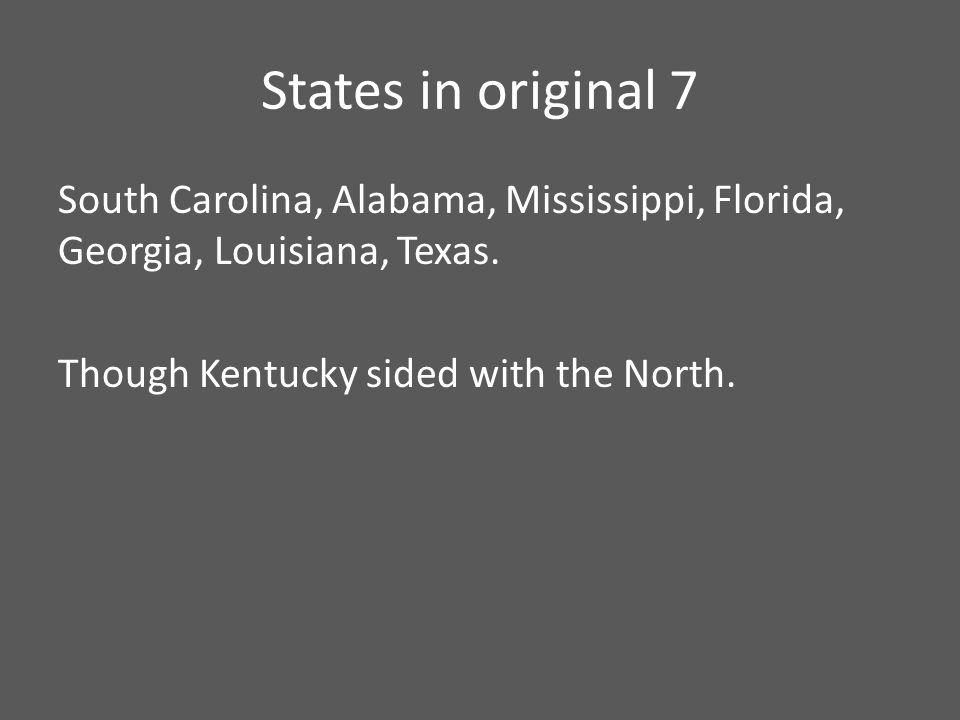 States in original 7 South Carolina, Alabama, Mississippi, Florida, Georgia, Louisiana, Texas.