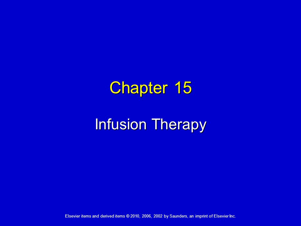 Elsevier items and derived items © 2010, 2006, 2002 by Saunders, an imprint of Elsevier Inc. Chapter 15 Infusion Therapy