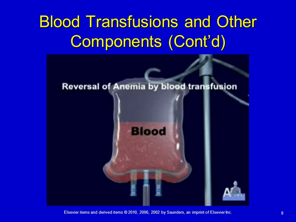 Elsevier items and derived items © 2010, 2006, 2002 by Saunders, an imprint of Elsevier Inc. 8 Blood Transfusions and Other Components (Cont'd)