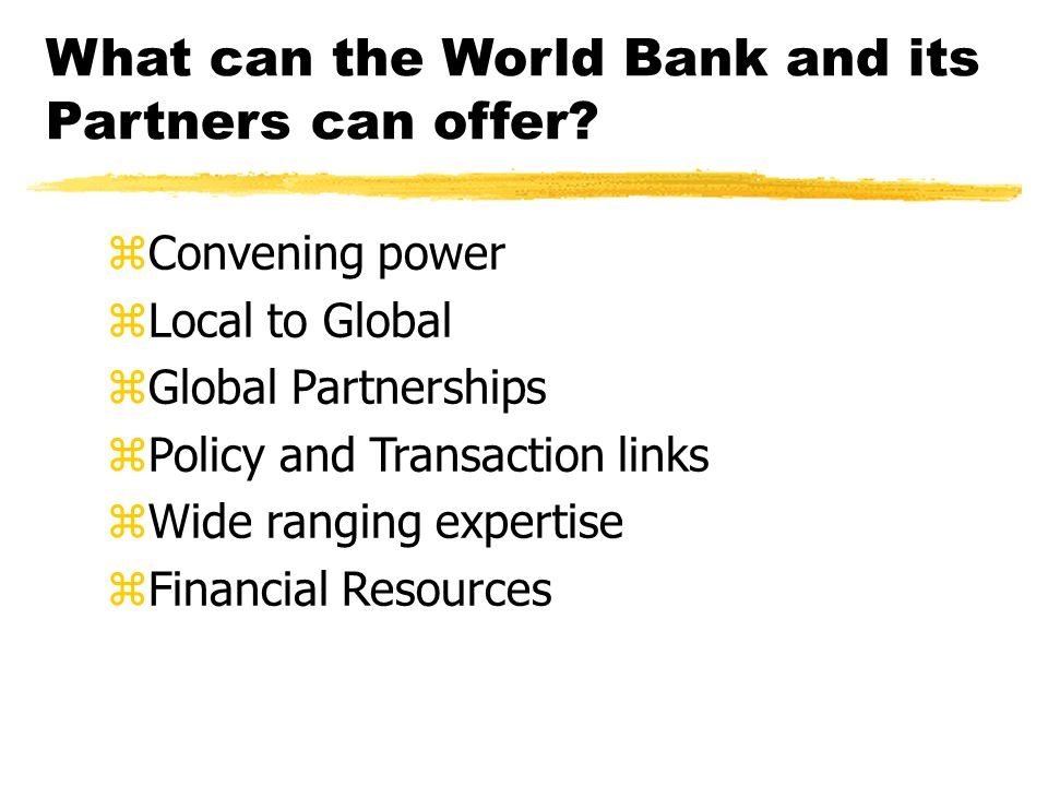 What can the World Bank and its Partners can offer.