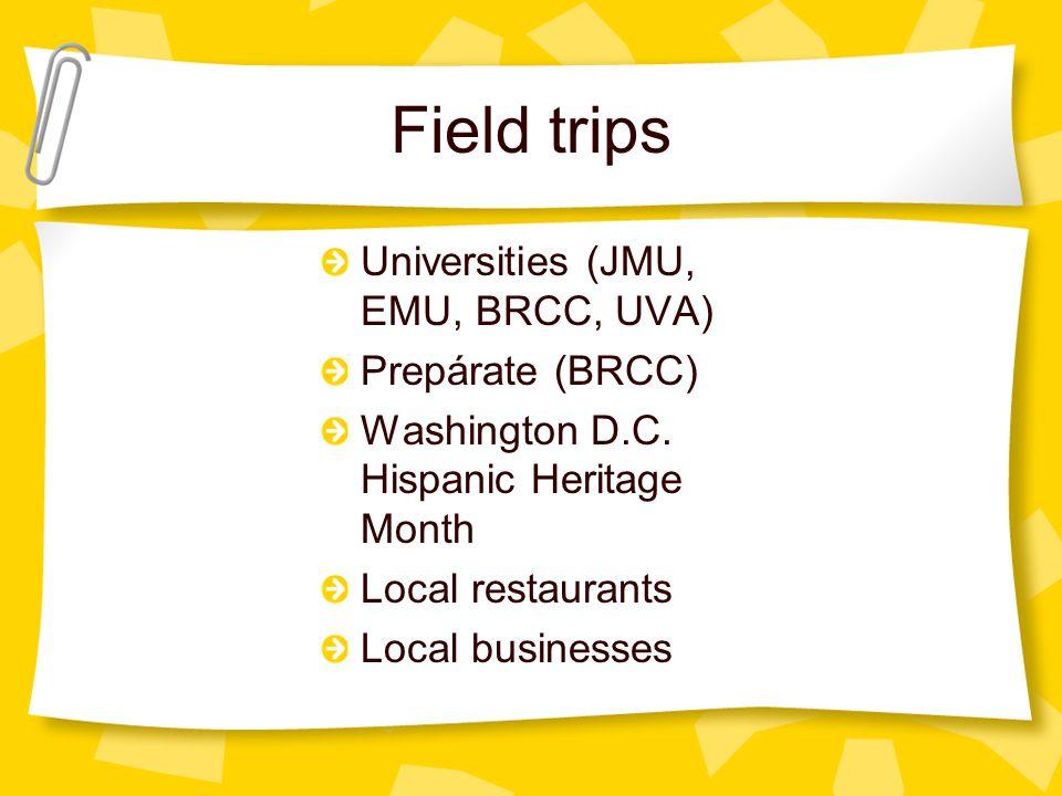 Field trips Universities (JMU, EMU, BRCC, UVA) Prepárate (BRCC) Washington D.C.