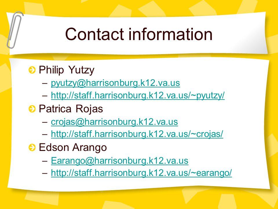 Contact information Philip Yutzy –pyutzy@harrisonburg.k12.va.uspyutzy@harrisonburg.k12.va.us –http://staff.harrisonburg.k12.va.us/~pyutzy/http://staff.harrisonburg.k12.va.us/~pyutzy/ Patrica Rojas –crojas@harrisonburg.k12.va.uscrojas@harrisonburg.k12.va.us –http://staff.harrisonburg.k12.va.us/~crojas/http://staff.harrisonburg.k12.va.us/~crojas/ Edson Arango –Earango@harrisonburg.k12.va.usEarango@harrisonburg.k12.va.us –http://staff.harrisonburg.k12.va.us/~earango/http://staff.harrisonburg.k12.va.us/~earango/