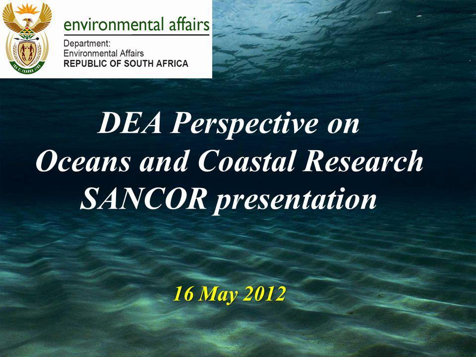 16 May 2012 DEA Perspective on Oceans and Coastal Research SANCOR presentation 16 May 2012