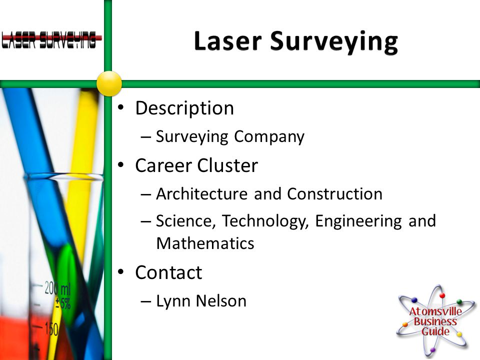 Description – Surveying Company Career Cluster – Architecture and Construction – Science, Technology, Engineering and Mathematics Contact – Lynn Nelson