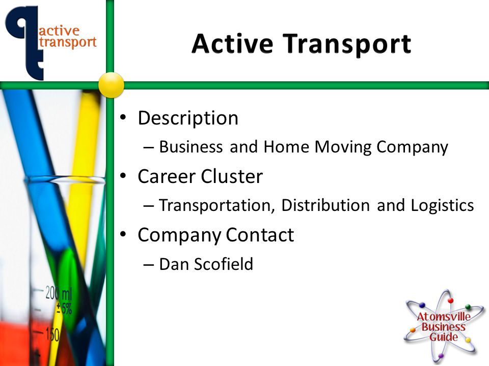 Description – Business and Home Moving Company Career Cluster – Transportation, Distribution and Logistics Company Contact – Dan Scofield