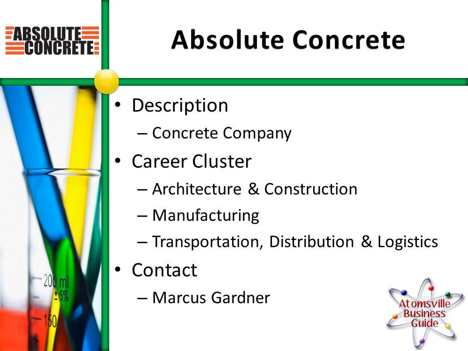 Description – Concrete Company Career Cluster – Architecture & Construction – Manufacturing – Transportation, Distribution & Logistics Contact – Marcus Gardner