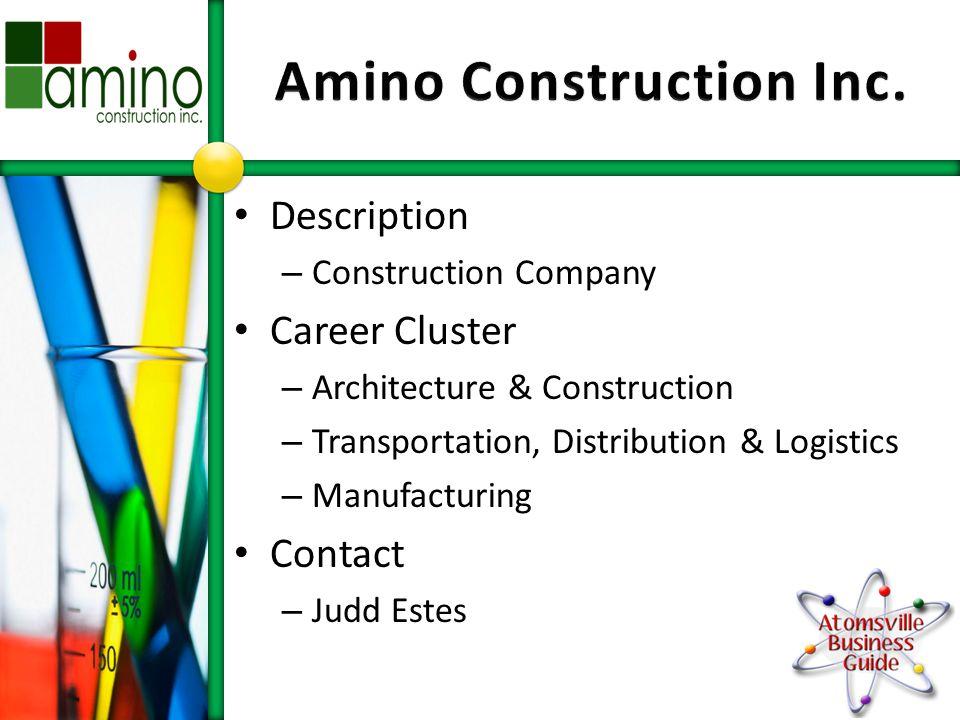 Description – Construction Company Career Cluster – Architecture & Construction – Transportation, Distribution & Logistics – Manufacturing Contact – Judd Estes