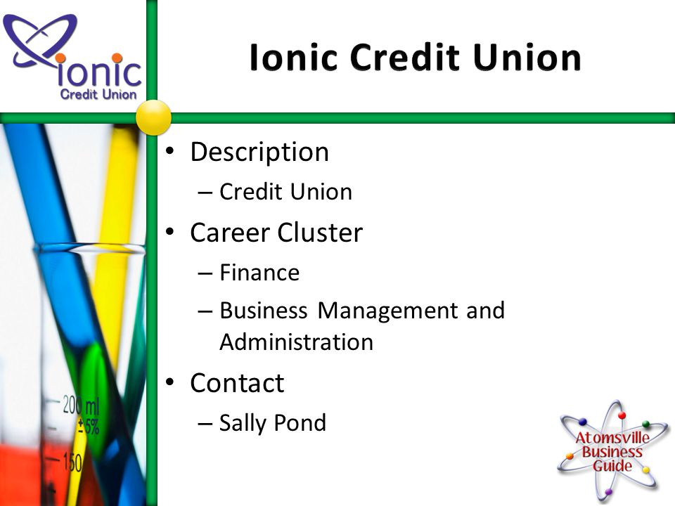 Description – Credit Union Career Cluster – Finance – Business Management and Administration Contact – Sally Pond