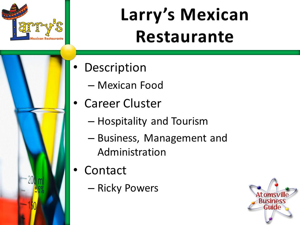 Description – Mexican Food Career Cluster – Hospitality and Tourism – Business, Management and Administration Contact – Ricky Powers