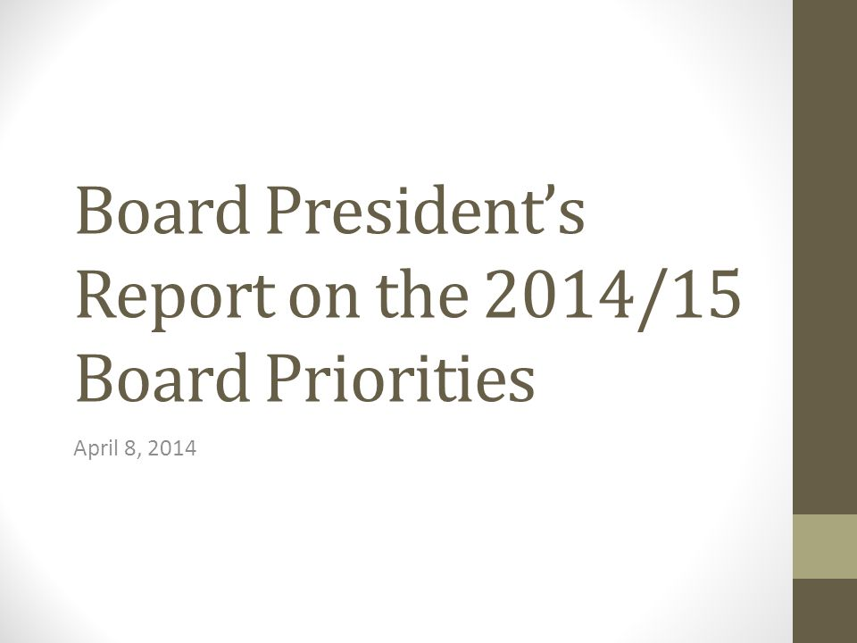 Board President's Report on the 2014/15 Board Priorities April 8, 2014