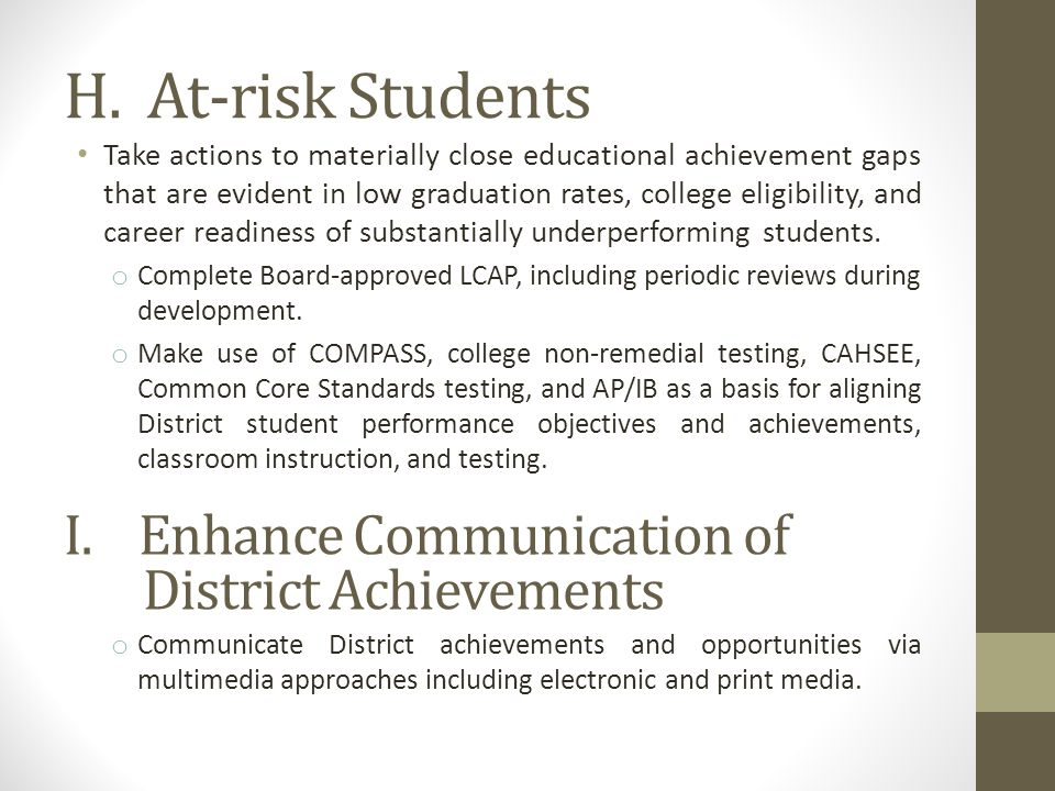 Take actions to materially close educational achievement gaps that are evident in low graduation rates, college eligibility, and career readiness of substantially underperforming students.