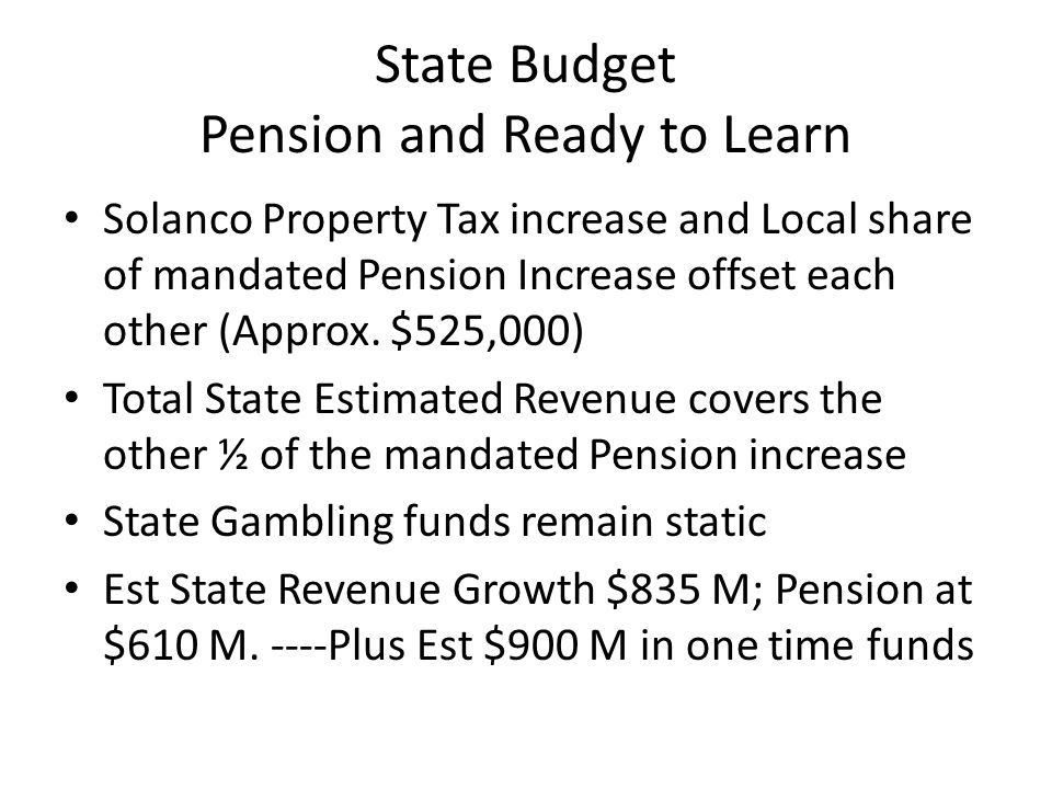 State Budget Pension and Ready to Learn Solanco Property Tax increase and Local share of mandated Pension Increase offset each other (Approx.
