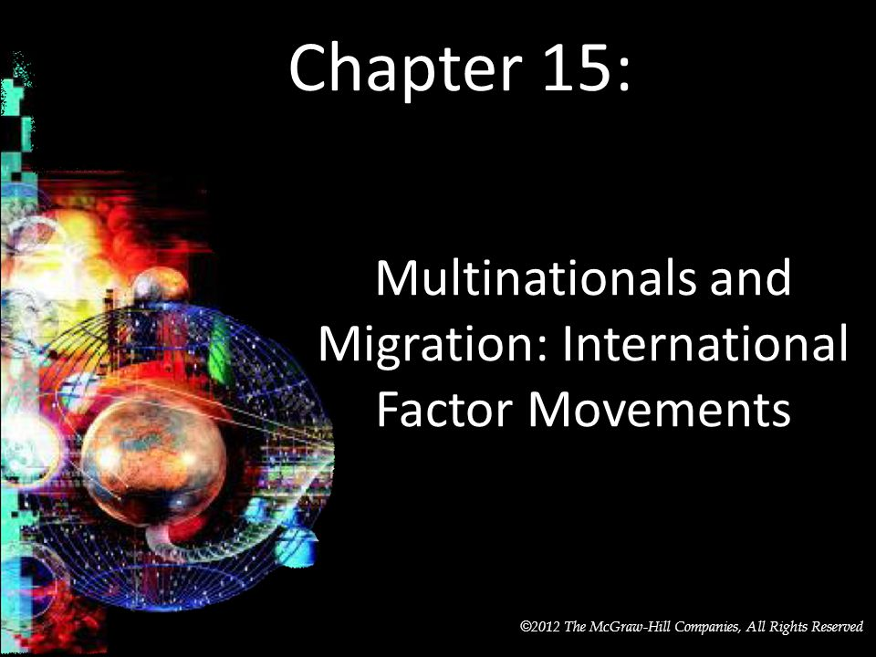 McGraw-Hill/Irwin © 2012 The McGraw-Hill Companies, All Rights Reserved Chapter 15: Multinationals and Migration: International Factor Movements