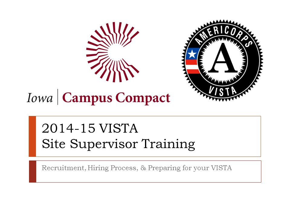VISTA Applicants  Once a candidate has applied on My AmeriCorps, Monique will notify you  Respond promptly - within 3 days (minimum)  Be very clear and concise in your communication with candidates  Outline your interview and selection schedule  Communicate in a timely manner (right before interview, after interview, once selection has been made)  E-mail ALL of your applicants/interviewees once you have made your final selection