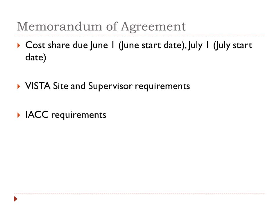 Memorandum of Agreement  Cost share due June 1 (June start date), July 1 (July start date)  VISTA Site and Supervisor requirements  IACC requirements