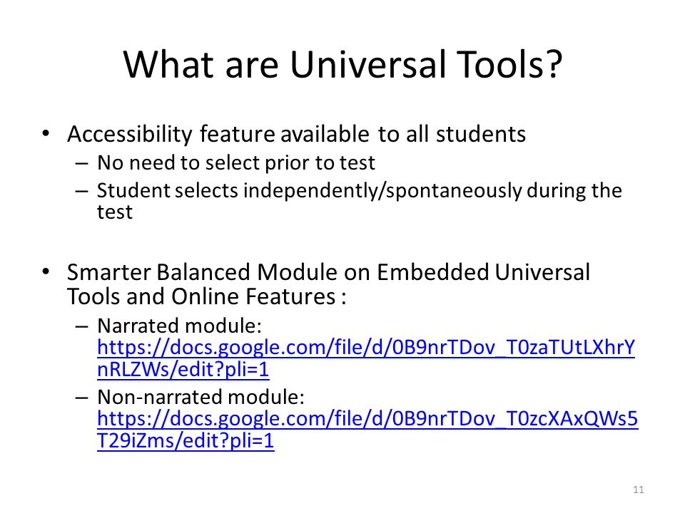What are Universal Tools? Accessibility feature available to all students – No need to select prior to test – Student selects independently/spontaneou